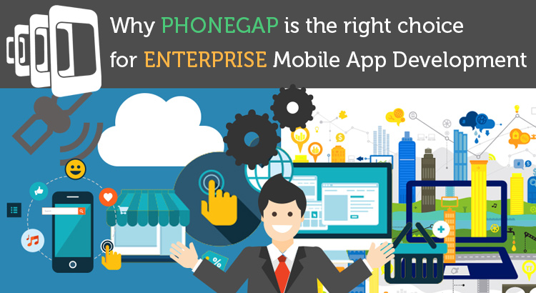 Why PhoneGap is the right choice for Enterprise Mobile App Development?